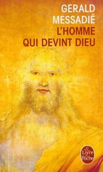 L'homme qui devint Dieu - GeraldMessadié