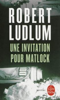 Une invitation pour Matlock - RobertLudlum
