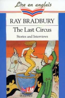 The last circus : stories and interviews - Ray Bradbury