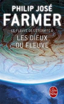 Le fleuve de l'éternité - Philip JoséFarmer