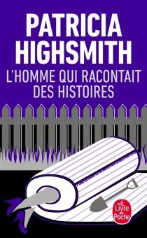 L'homme qui racontait des histoires - PatriciaHighsmith