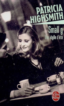 Small g : une idylle d'été - PatriciaHighsmith
