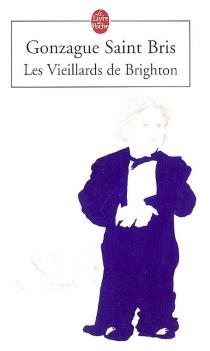 Les vieillards de Brighton - GonzagueSaint Bris