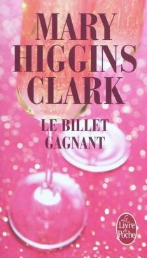 Le billet gagnant : et autres nouvelles - Mary HigginsClark