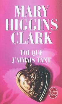 Toi que j'aimais tant - Mary HigginsClark