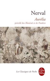 Les illuminés| Pandora| Aurélia - Gérard deNerval