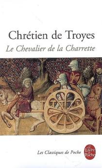 Le chevalier de la charrette ou Le roman de Lancelot - Chrétien de Troyes