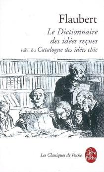Le dictionnaire des idées reçues| Suivi de Le catalogue des idées chic - GustaveFlaubert