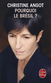 Pourquoi le Brésil ? - ChristineAngot