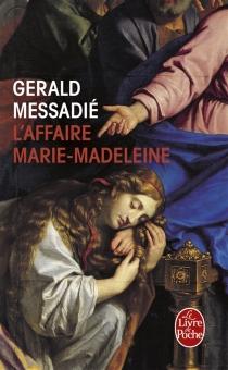 L'affaire Marie Madeleine - GeraldMessadié