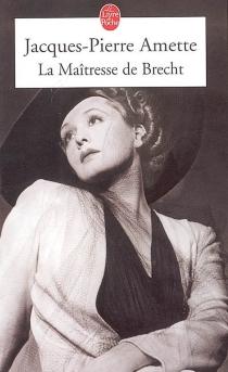 La maîtresse de Brecht - Jacques-PierreAmette