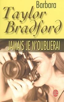 Jamais je n'oublierai - Barbara TaylorBradford