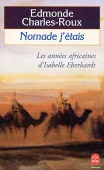 Nomade j'étais : les années africaines d'Isabelle Eberhardt, 1899-1904 - EdmondeCharles-Roux