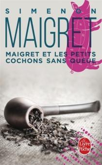 Maigret et les petits cochons sans queue - GeorgesSimenon