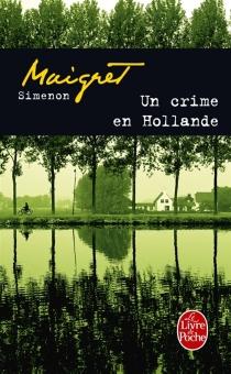 Un crime en Hollande : Maigret - GeorgesSimenon