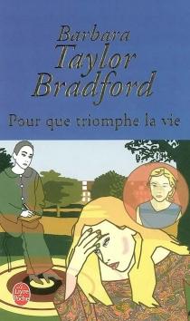 Pour que triomphe la vie - Barbara TaylorBradford