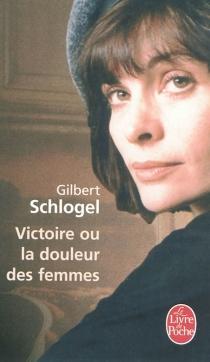Victoire ou La douleur des femmes - GilbertSchlogel