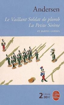 Le vaillant soldat de plomb| La petite sirène : et autres contes - Hans ChristianAndersen