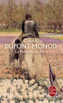 La folie du roi Marc - ClaraDupont-Monod