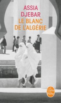 Le blanc de l'Algérie : récit - AssiaDjebar