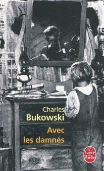 Avec les damnés : textes et poèmes choisis - CharlesBukowski