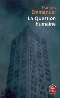 La question humaine : récit - FrançoisEmmanuel