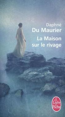 La maison sur le rivage - DaphneDu Maurier