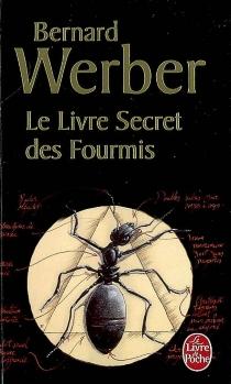 Le livre secret des fourmis : encyclopédie du savoir relatif et absolu - BernardWerber