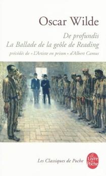 De profundis| Suivi de La ballade de la geôle de Reading| Précédé de L'artiste en prison - OscarWilde