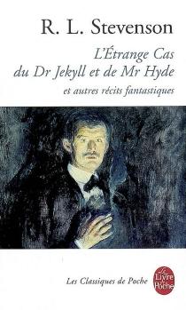 L'étrange cas du Dr Jekyll et de Mr Hyde : et autres récits fantastiques - Robert LouisStevenson