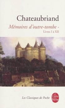 François-René de Chateaubriand| Mémoires d'outre-tombe| édition Jean-Claude Berchet - François René deChateaubriand