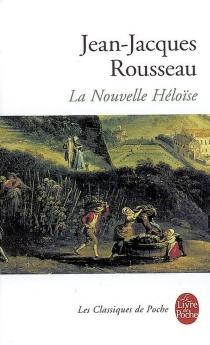 Julie ou La Nouvelle Héloïse : lettres de deux amants, habitants d'une petite ville au pied des Alpes recueillies et publiées par J.-J. Rousseau - Jean-JacquesRousseau