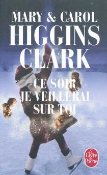 Ce soir, je veillerai sur toi - Carol HigginsClark