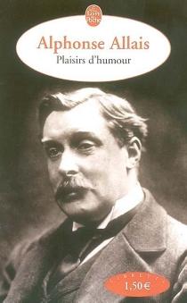 Plaisir d'humour - AlphonseAllais