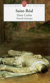 Dom Carlos : nouvelle historique - César deSaint-Réal