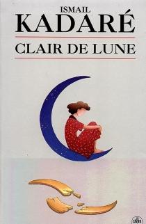 Clair de lune : récit - IsmailKadare