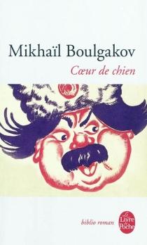 Coeur de chien - Mikhaïl AfanassievitchBoulgakov