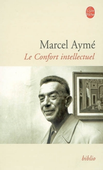 Le confort intellectuel - Marcel Aymé