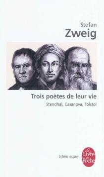 Trois poètes de leur vie : Stendhal, Casanova, Tolstoï - StefanZweig