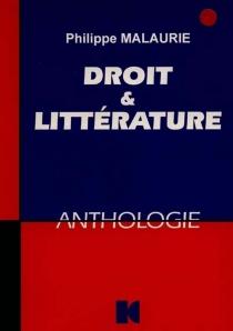 Droit et littérature : une anthologie - PhilippeMalaurie