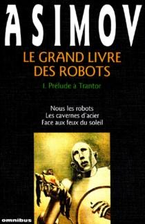Le Grand livre des robots - IsaacAsimov