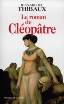 Le roman de Cléopâtre - Jean-MichelThibaux