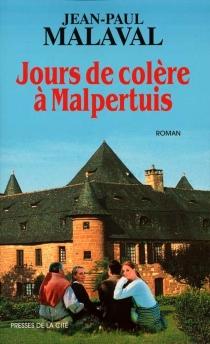 Jours de colère à Malpertuis - Jean-PaulMalaval