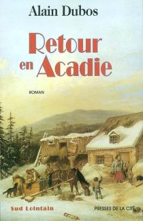 Retour en Acadie - AlainDubos