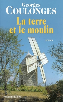 La terre et le moulin - Georges Coulonges