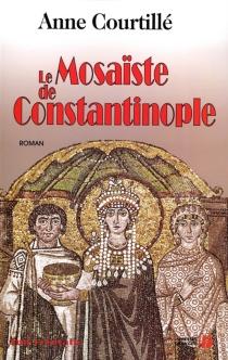 Le mosaïste de Constantinople - AnneCourtillé