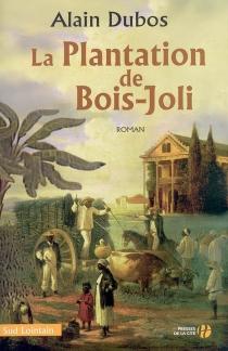 La plantation de Bois-Joli - AlainDubos