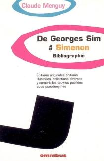 De Georges Sim à Simenon, bibliographie : éditions originales, éditions illustrées, collections diverses y compris les oeuvres publiées sous pseudonymes - ClaudeMenguy