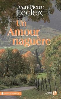 Un amour naguère - Jean-PierreLeclerc