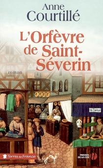 L'orfèvre de Saint-Séverin - AnneCourtillé